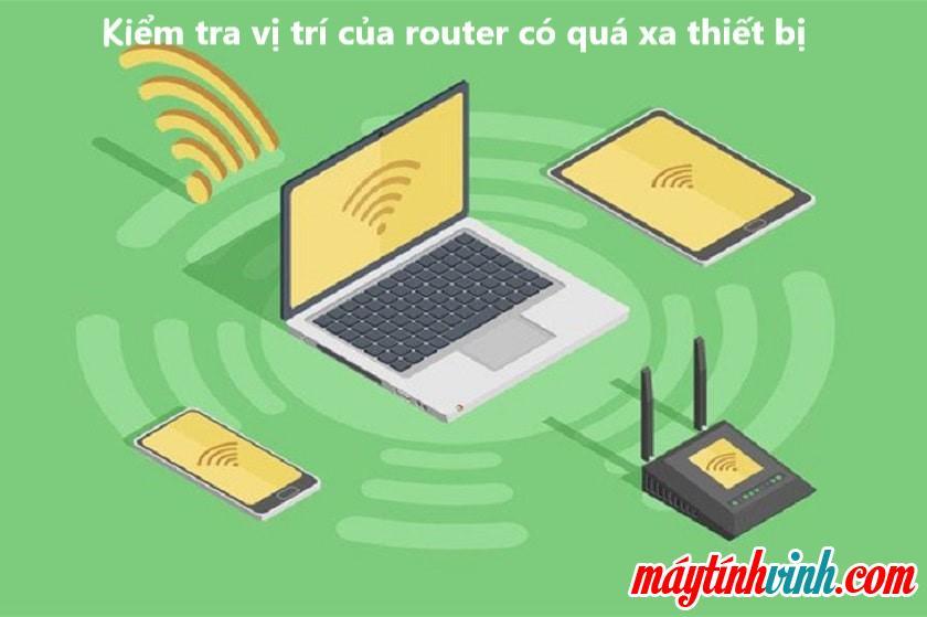 Kiểm tra vị trí đặt router có quá xa thiết bị hay không?
