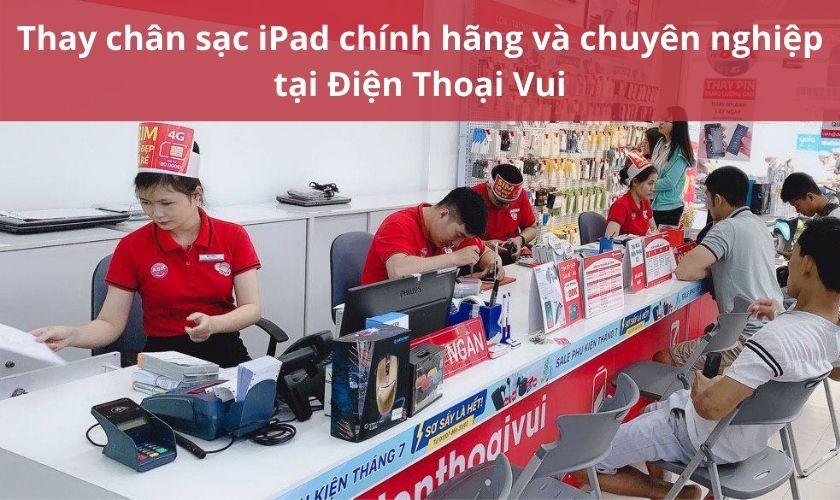 Thay chân sạc iPad chính hãng, chuyên nghiệp tại Điện Thoại Vui