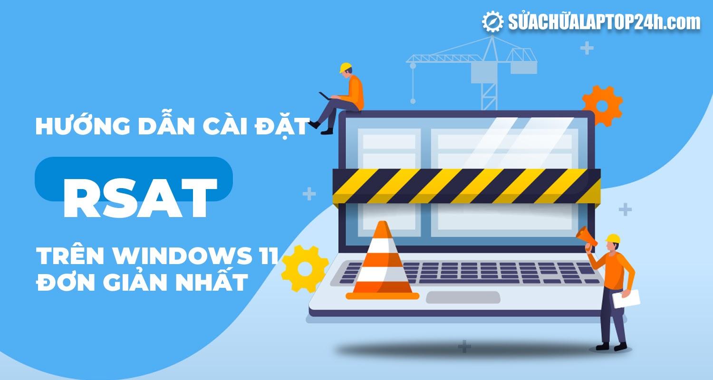Cách dễ nhất để cài đặt RSAT trên Windows 11