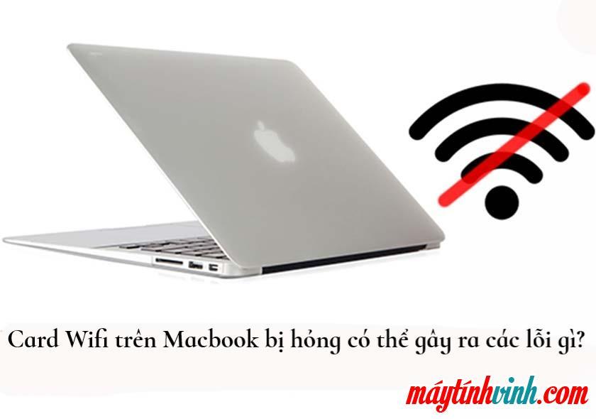Card Wifi trên Macbook bị hỏng có thể gây ra những lỗi gì?