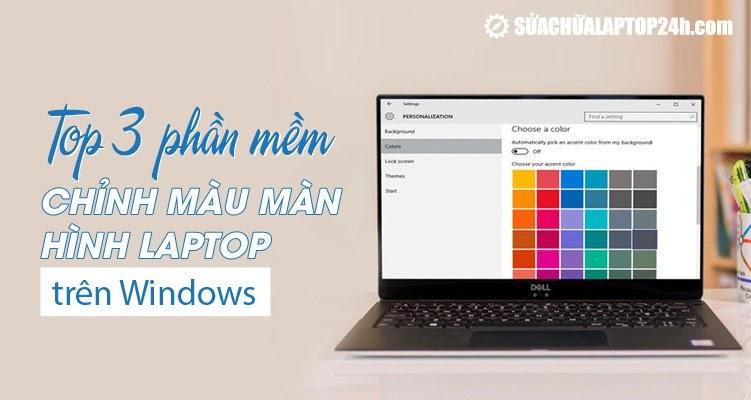 Top 3 phần mềm chỉnh sửa màu màn hình laptop trên Windows