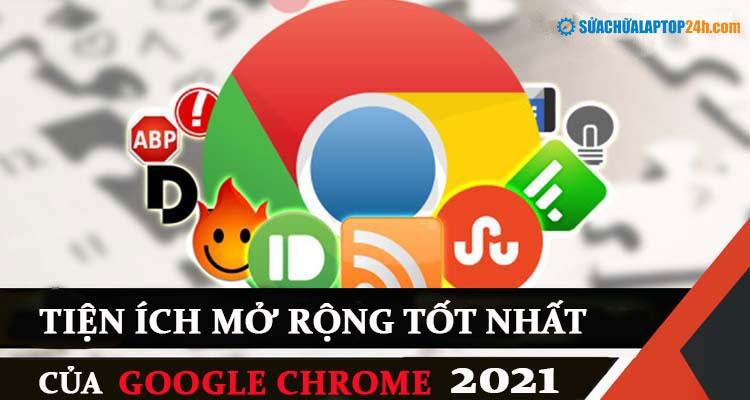 Các tiện ích mở rộng tốt nhất của Google Chrome