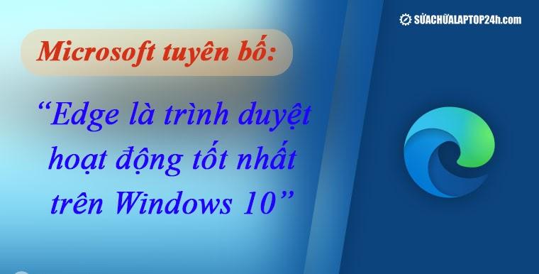 Edge là trình duyệt hoạt động tốt nhất trên Windows 10