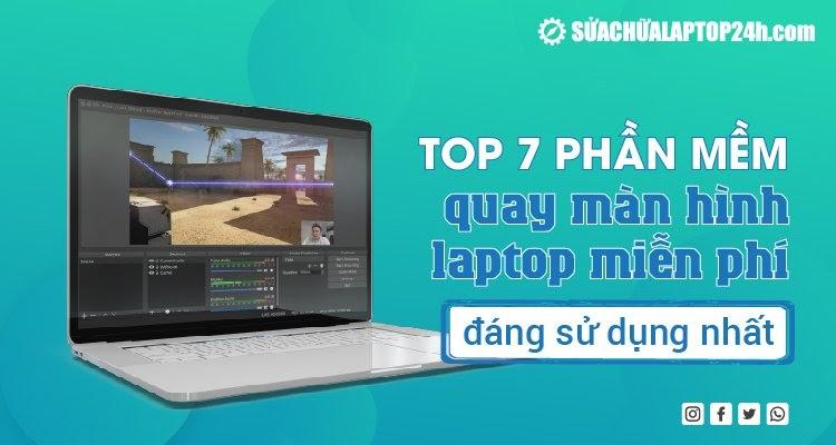 Top 7 phần mềm quay phim màn hình laptop miễn phí đáng sử dụng