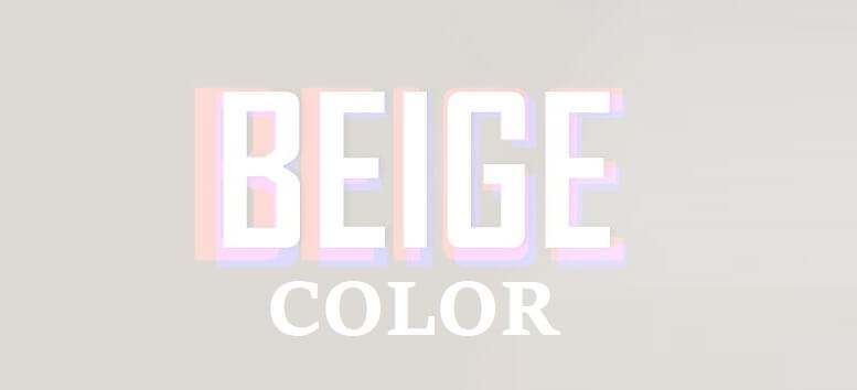 Màu be là màu gì? Tìm hiểu về ứng dụng của màu be trong thời trang