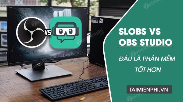 slobs vs obs studio cái gì tốt hơn