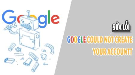 Google không thể tao tài khoản cho bạn