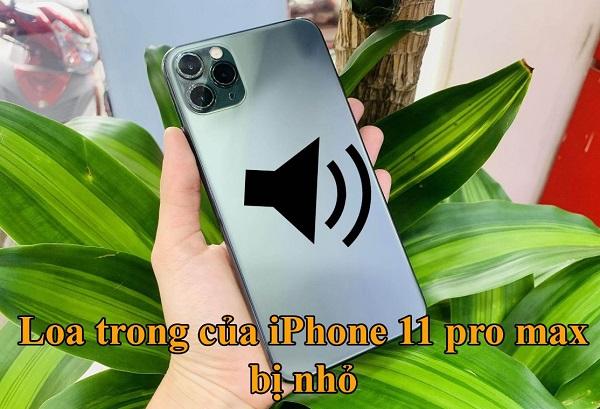 Loa trong điện thoại iPhone 11 Pro Max nghe nhỏ